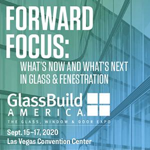 Forward Focus: GlassBuild America 2020